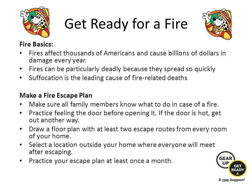 Get Ready for a Fire Fire Basics: Fires affect thousands of Americans and cause billions of dollars in damage every year.