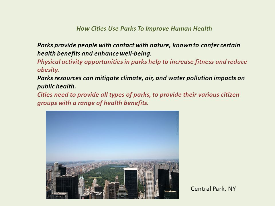 How Cities Use Parks To Improve Human Health Parks provide people with contact with nature, known to confer certain health benefits and enhance well-b