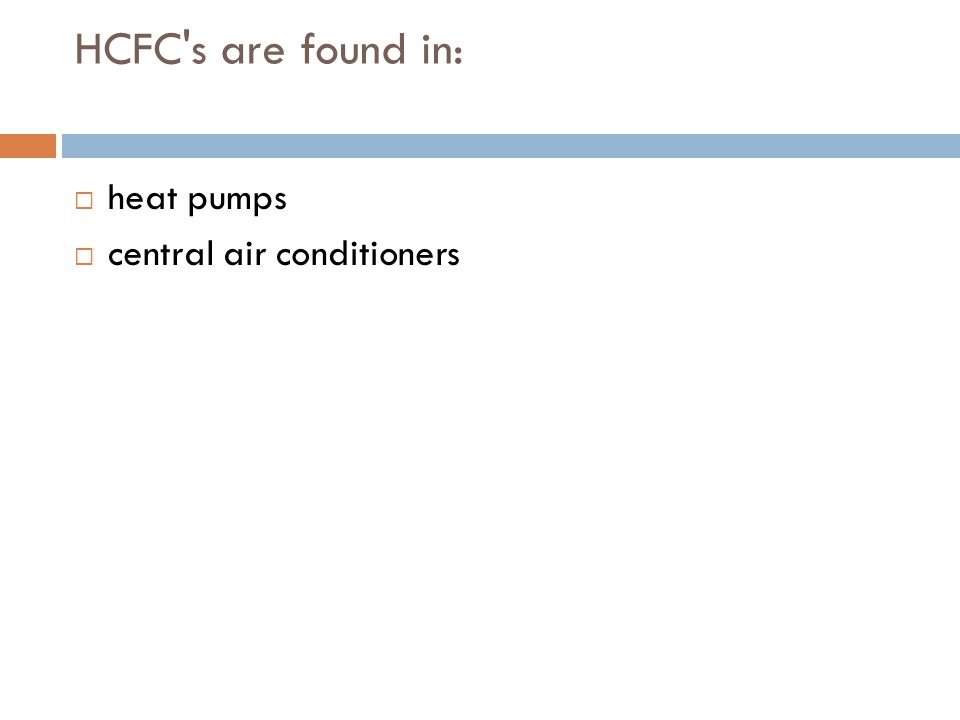 HCFC's are found in: heat pumps central air conditioners