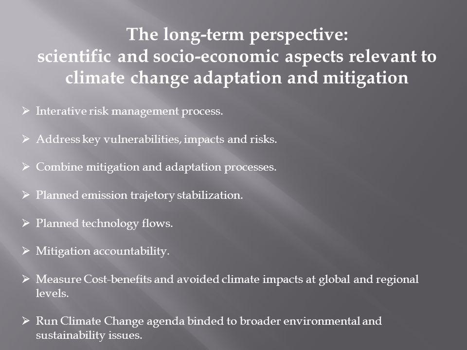 The long-term perspective: scientific and socio-economic aspects relevant to climate change adaptation and mitigation Interative risk management process.