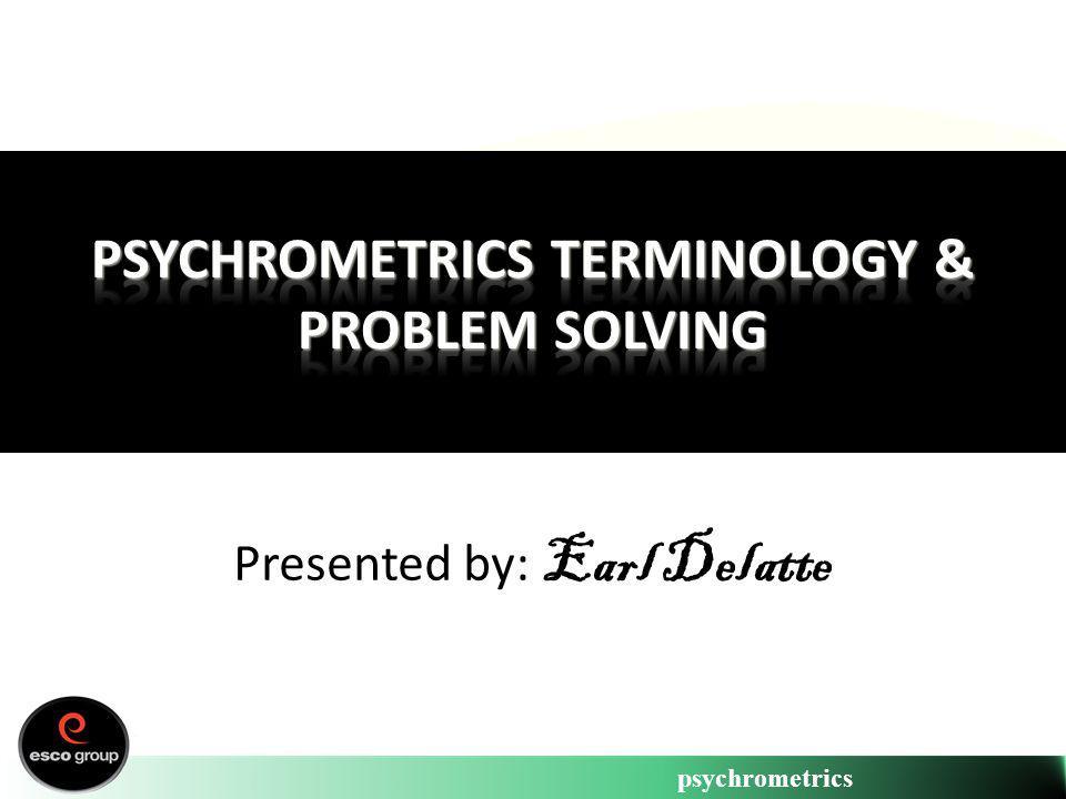 psychrometrics Presented by: Earl Delatte