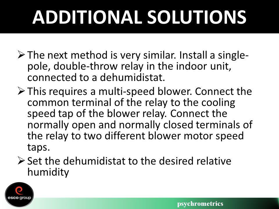 psychrometrics ADDITIONAL SOLUTIONS The next method is very similar. Install a single- pole, double-throw relay in the indoor unit, connected to a deh