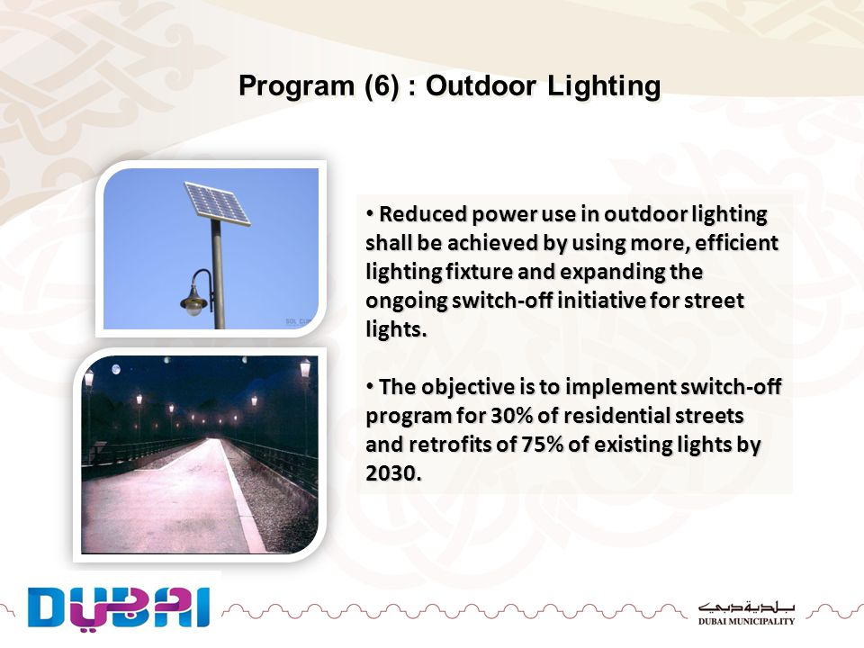 Reduced power use in outdoor lighting shall be achieved by using more, efficient lighting fixture and expanding the ongoing switch-off initiative for