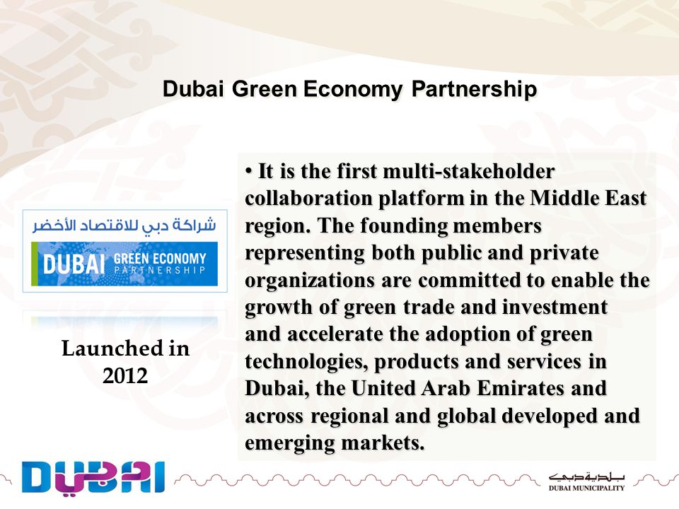 Dubai Green Economy Partnership It is the first multi-stakeholder collaboration platform in the Middle East region. The founding members representing