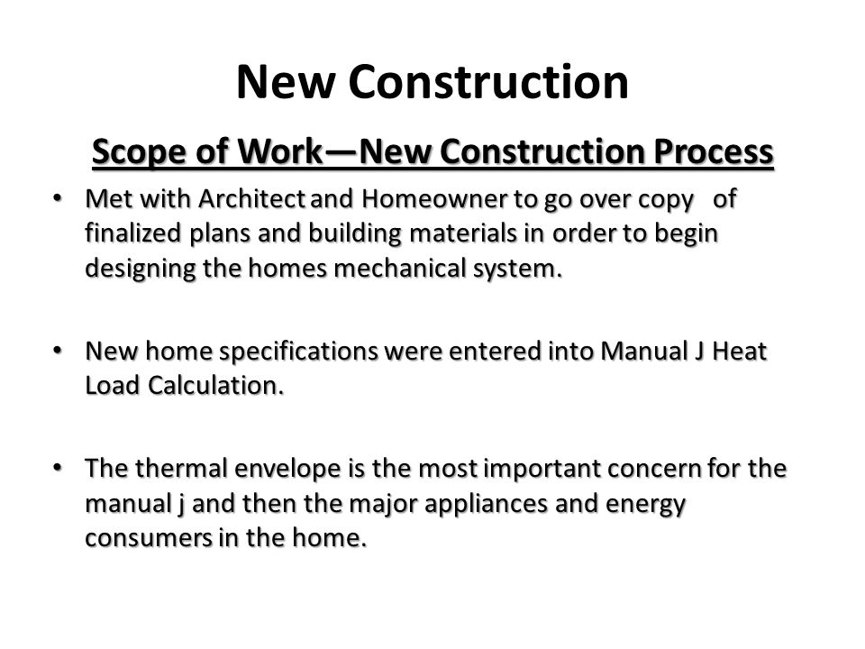New Construction Scope of WorkNew Construction Process Met with Architect and Homeowner to go over copy of finalized plans and building materials in order to begin designing the homes mechanical system.