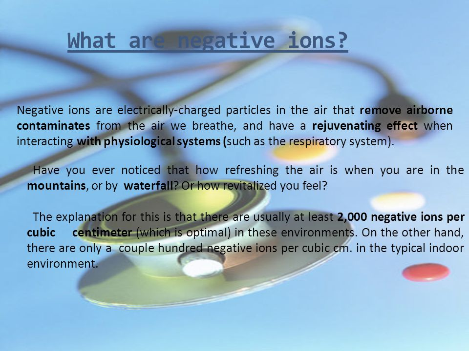 What are negative ions? Negative ions are electrically-charged particles in the air that remove airborne contaminates from the air we breathe, and hav