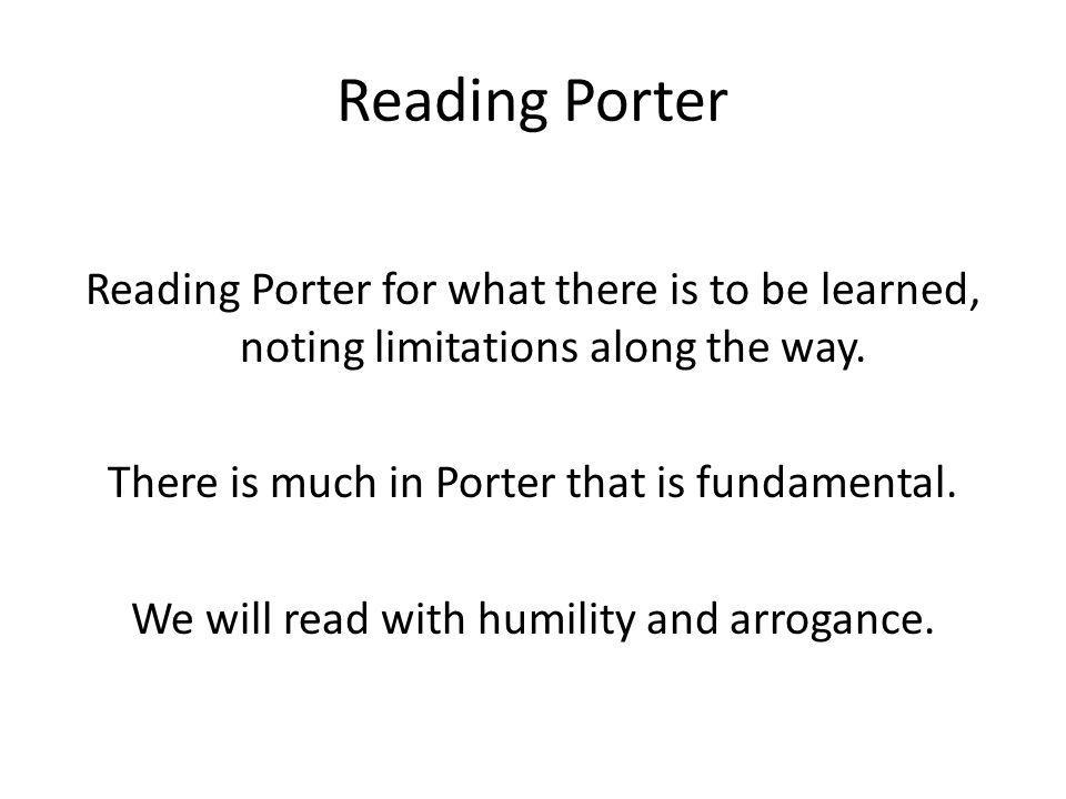 Reading Porter Reading Porter for what there is to be learned, noting limitations along the way.