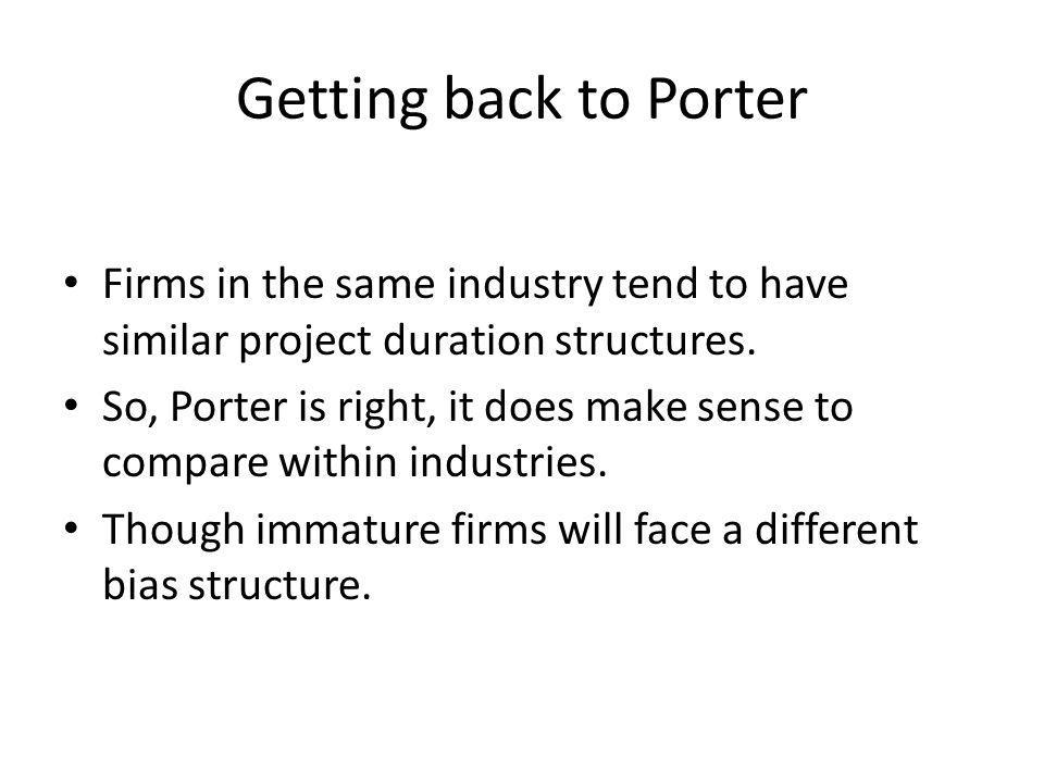 Getting back to Porter Firms in the same industry tend to have similar project duration structures.