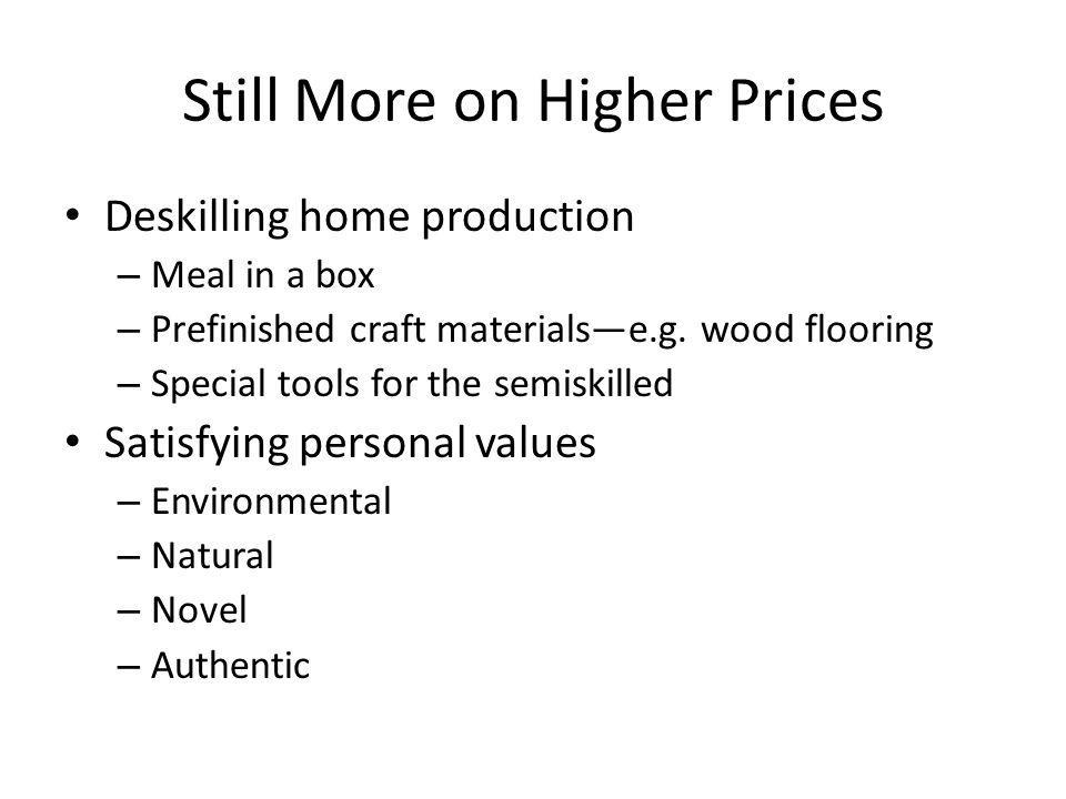 Still More on Higher Prices Deskilling home production – Meal in a box – Prefinished craft materialse.g.