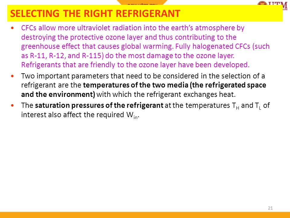 21 SELECTING THE RIGHT REFRIGERANT CFCs allow more ultraviolet radiation into the earths atmosphere by destroying the protective ozone layer and thus