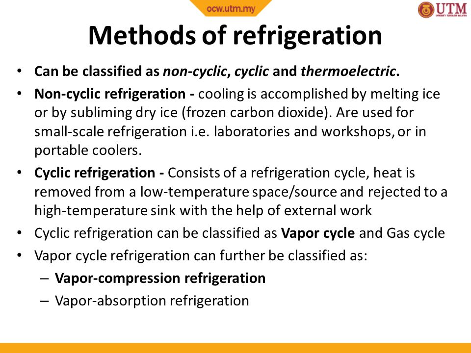 Methods of refrigeration Can be classified as non-cyclic, cyclic and thermoelectric.