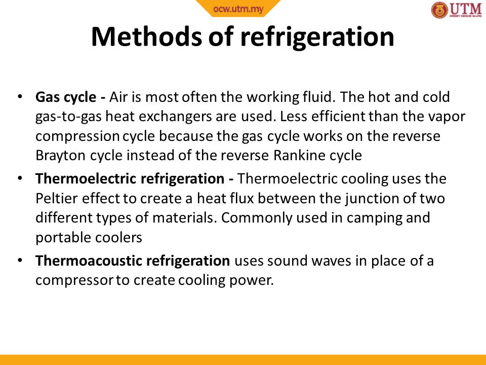 Methods of refrigeration Gas cycle - Air is most often the working fluid.