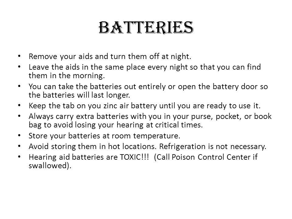 Batteries Remove your aids and turn them off at night.