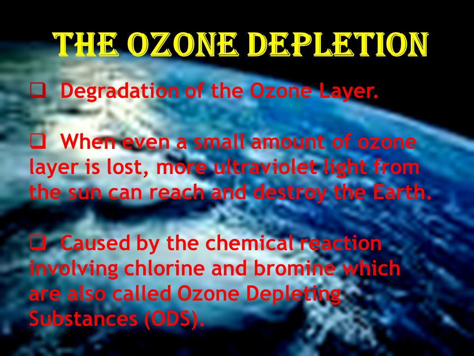 The Ozone Depletion Degradation of the Ozone Layer. When even a small amount of ozone layer is lost, more ultraviolet light from the sun can reach and