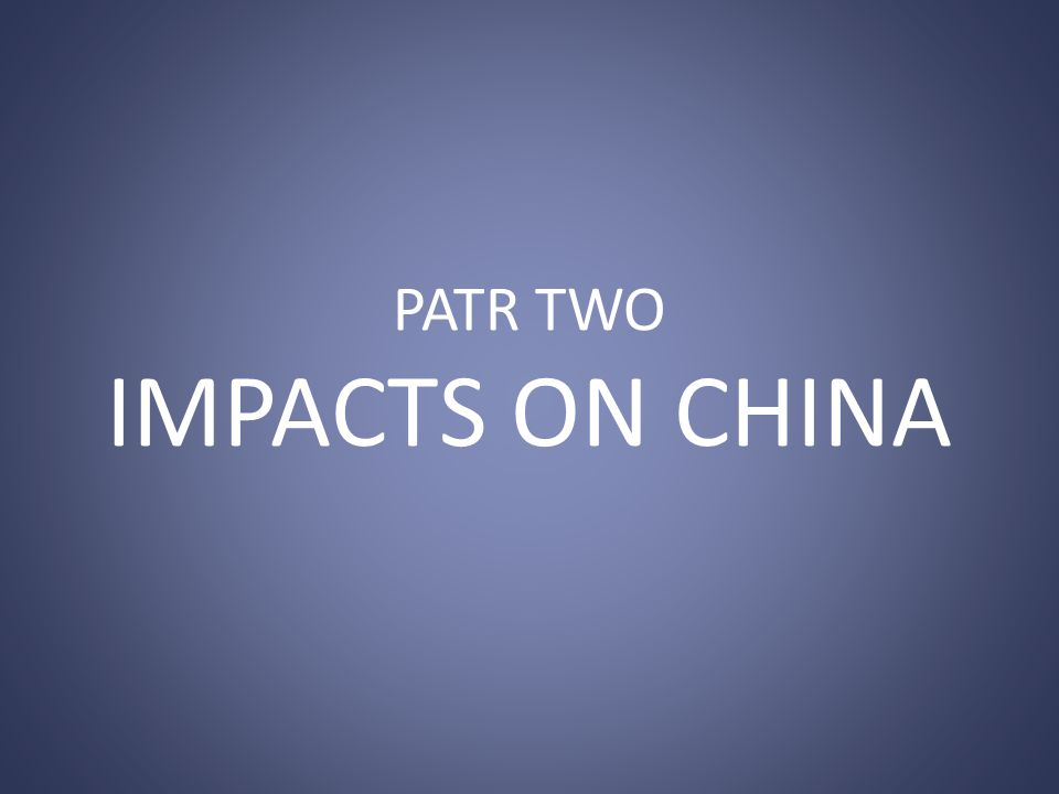 PATR TWO IMPACTS ON CHINA