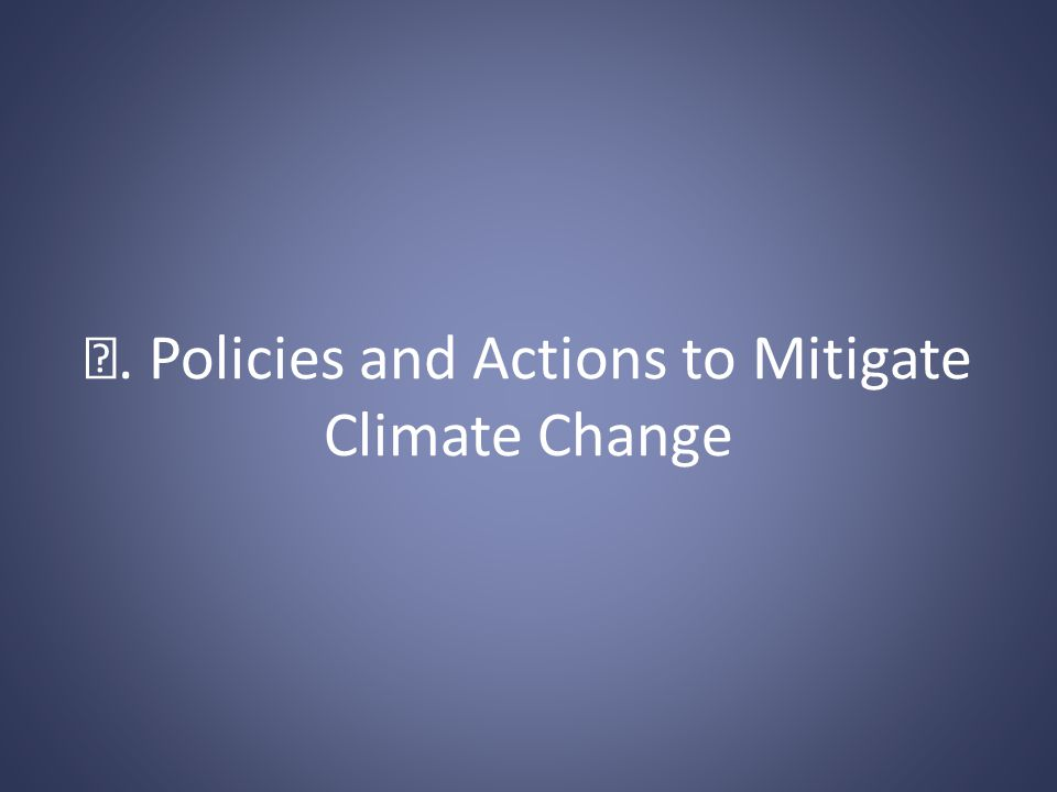 . Policies and Actions to Mitigate Climate Change