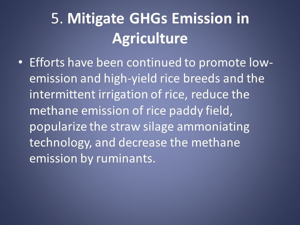 5. Mitigate GHGs Emission in Agriculture Efforts have been continued to promote low- emission and high-yield rice breeds and the intermittent irrigati