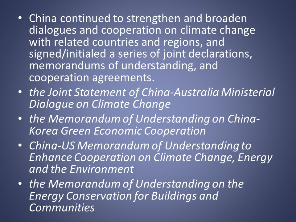 China continued to strengthen and broaden dialogues and cooperation on climate change with related countries and regions, and signed/initialed a series of joint declarations, memorandums of understanding, and cooperation agreements.