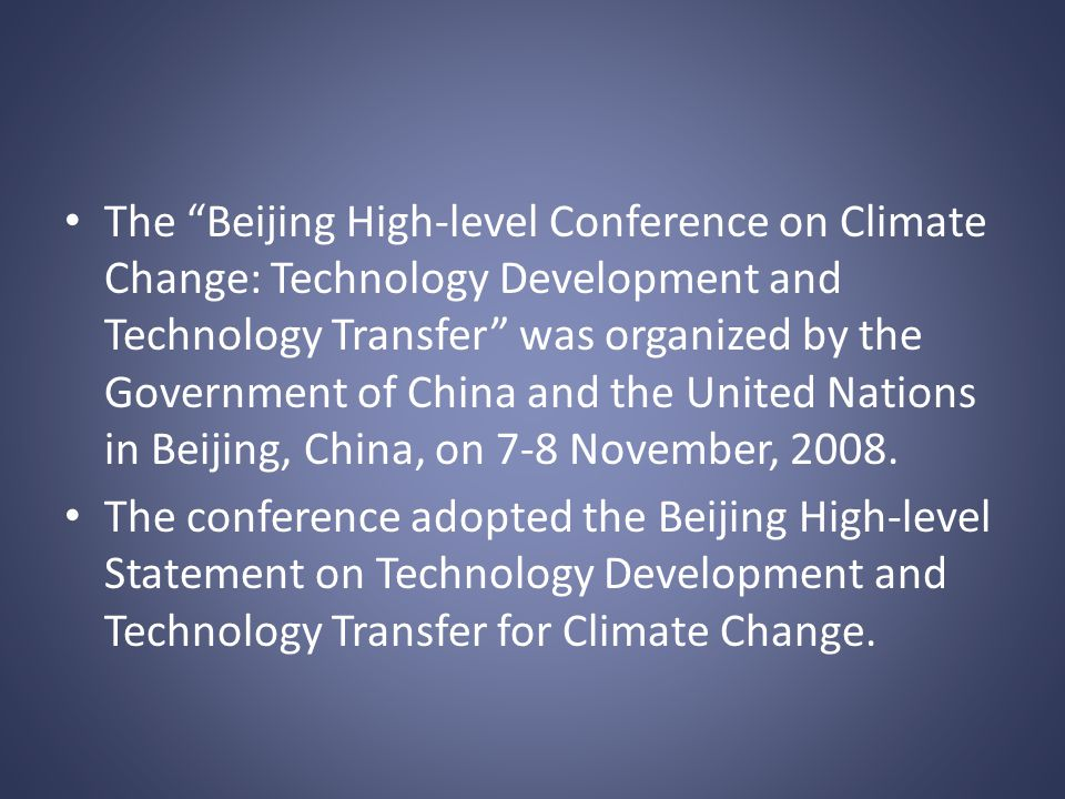 The Beijing High-level Conference on Climate Change: Technology Development and Technology Transfer was organized by the Government of China and the United Nations in Beijing, China, on 7-8 November, 2008.