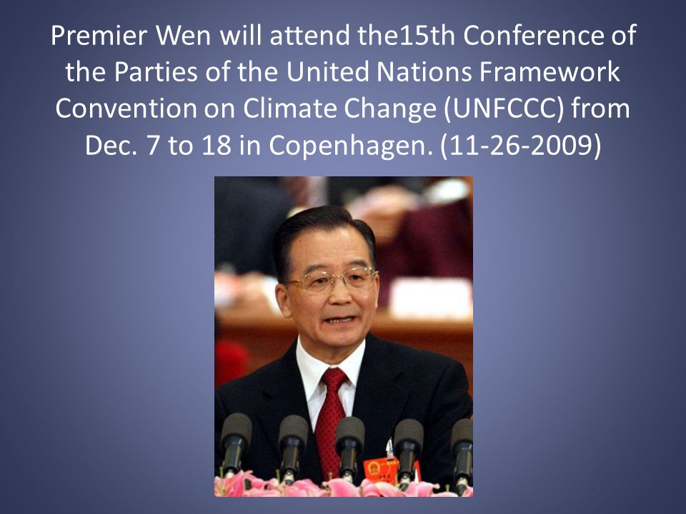 Premier Wen will attend the15th Conference of the Parties of the United Nations Framework Convention on Climate Change (UNFCCC) from Dec.