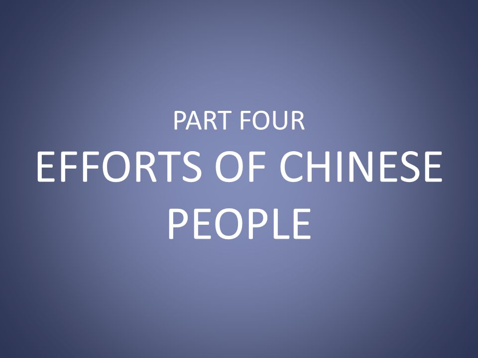 PART FOUR EFFORTS OF CHINESE PEOPLE