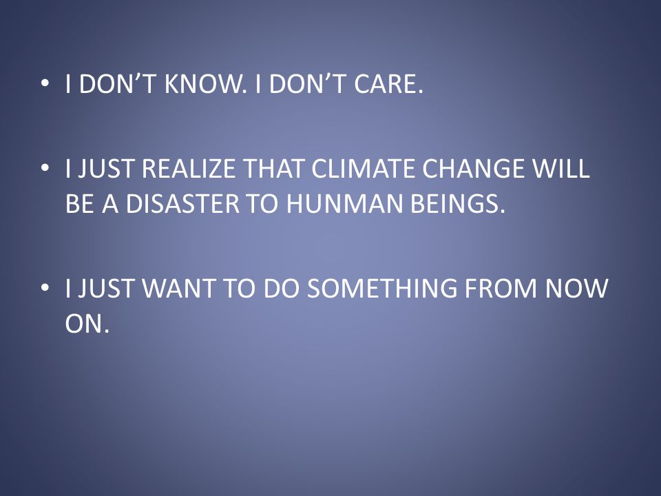 I DONT KNOW. I DONT CARE. I JUST REALIZE THAT CLIMATE CHANGE WILL BE A DISASTER TO HUNMAN BEINGS.