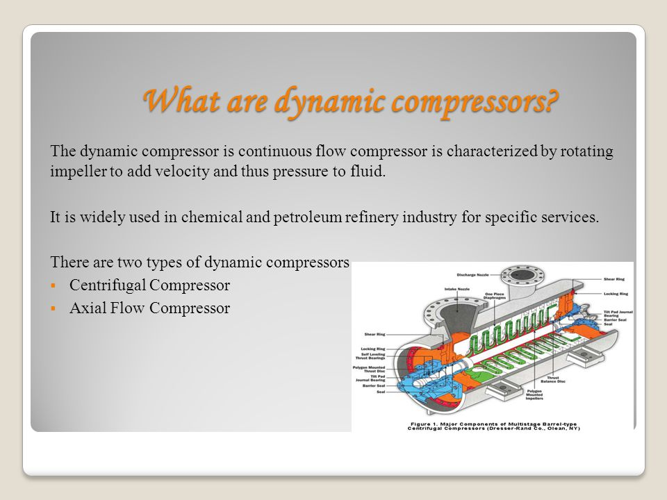 Centrifugal Compressor Achieves compression by applying inertial forces to the gas by means of rotating impellers.