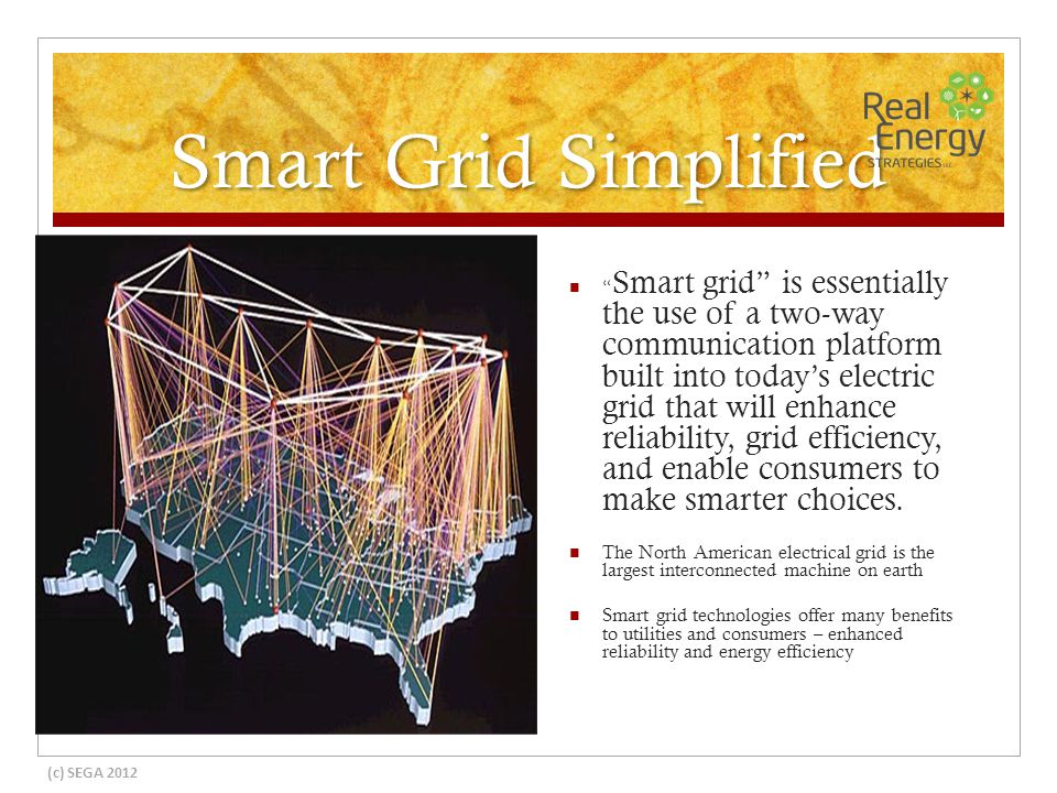 Smart Grid Simplified Smart grid is essentially the use of a two-way communication platform built into todays electric grid that will enhance reliability, grid efficiency, and enable consumers to make smarter choices.