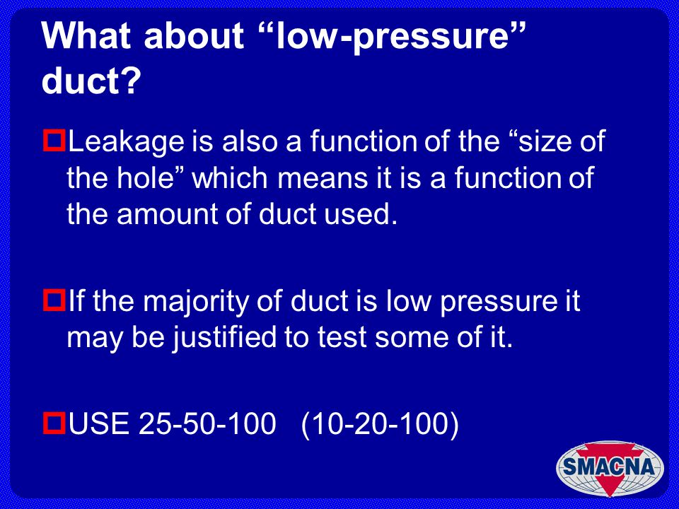 What about low-pressure duct? Leakage is also a function of the size of the hole which means it is a function of the amount of duct used. If the major