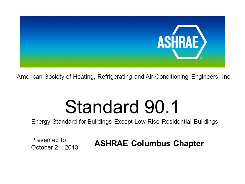 American Society of Heating, Refrigerating and Air-Conditioning Engineers, Inc. Standard 90.1 Energy Standard for Buildings Except Low-Rise Residentia