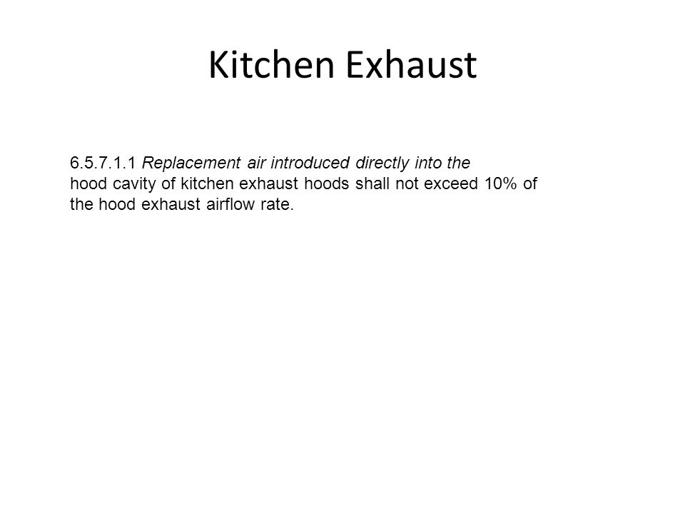 Kitchen Exhaust 6.5.7.1.1 Replacement air introduced directly into the hood cavity of kitchen exhaust hoods shall not exceed 10% of the hood exhaust a