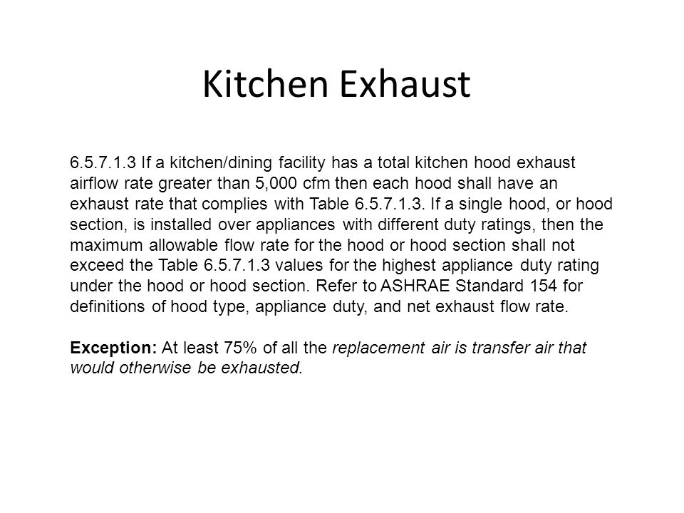 Kitchen Exhaust 6.5.7.1.3 If a kitchen/dining facility has a total kitchen hood exhaust airflow rate greater than 5,000 cfm then each hood shall have