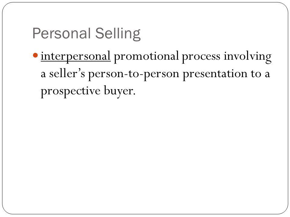 Personal Selling interpersonal promotional process involving a sellers person-to-person presentation to a prospective buyer.