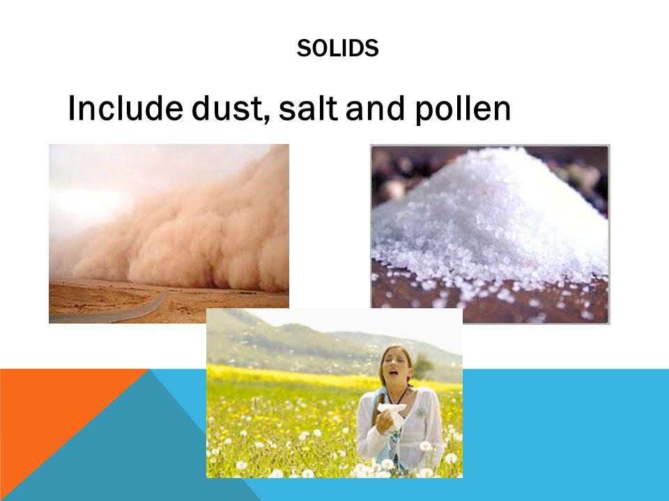 SOLIDS Include dust, salt and pollen