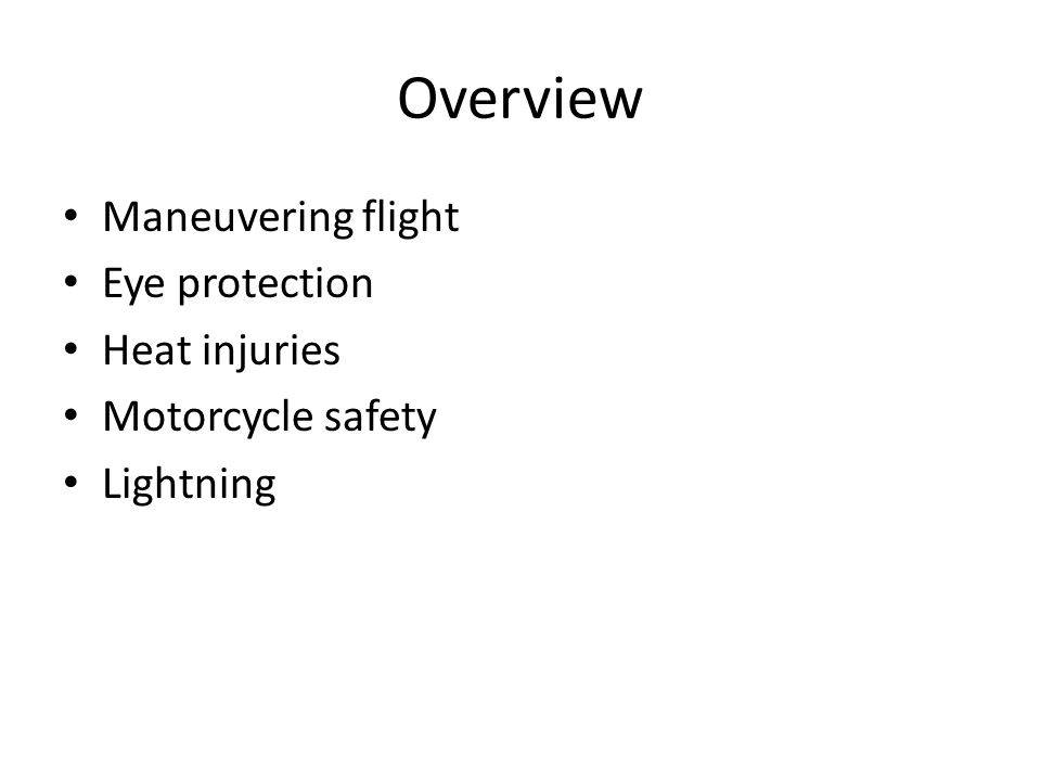 Overview Maneuvering flight Eye protection Heat injuries Motorcycle safety Lightning