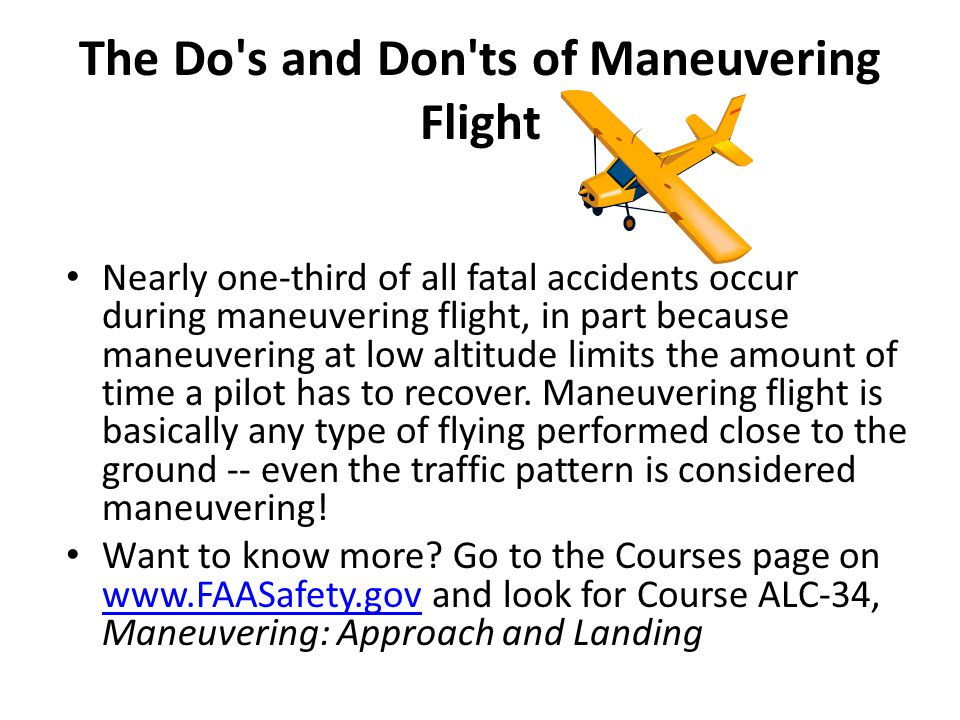 The Do's and Don'ts of Maneuvering Flight Nearly one-third of all fatal accidents occur during maneuvering flight, in part because maneuvering at low