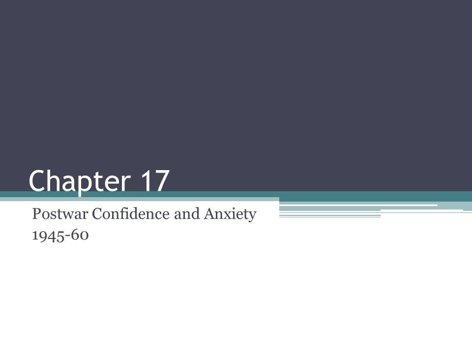 Chapter 17 Postwar Confidence and Anxiety 1945-60