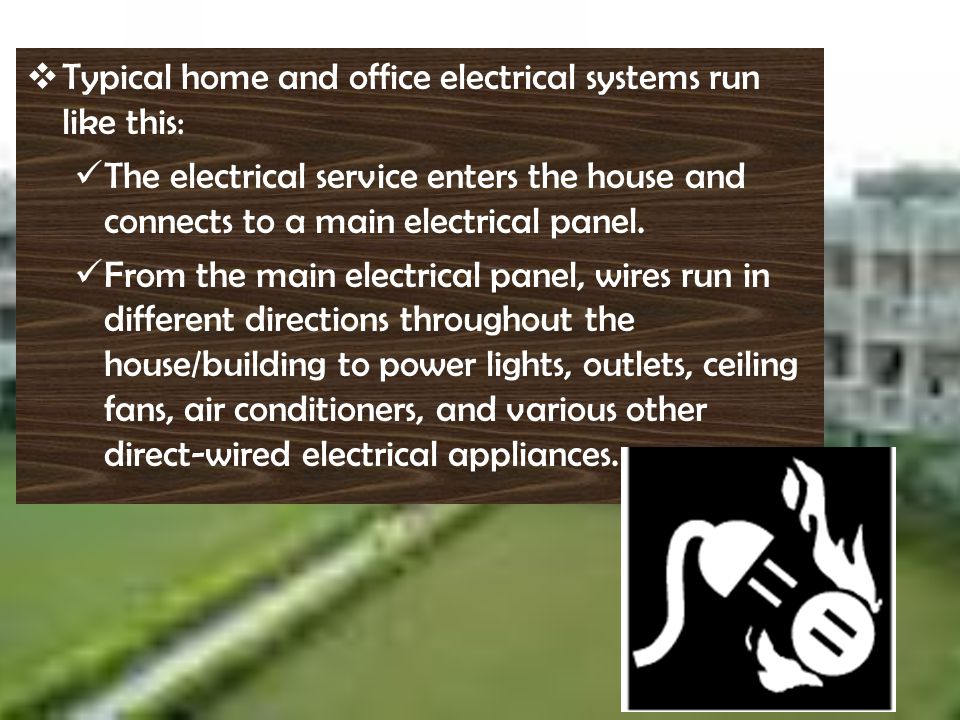 T ypical home and office electrical systems run like this: T he electrical service enters the house and connects to a main electrical panel. F rom the