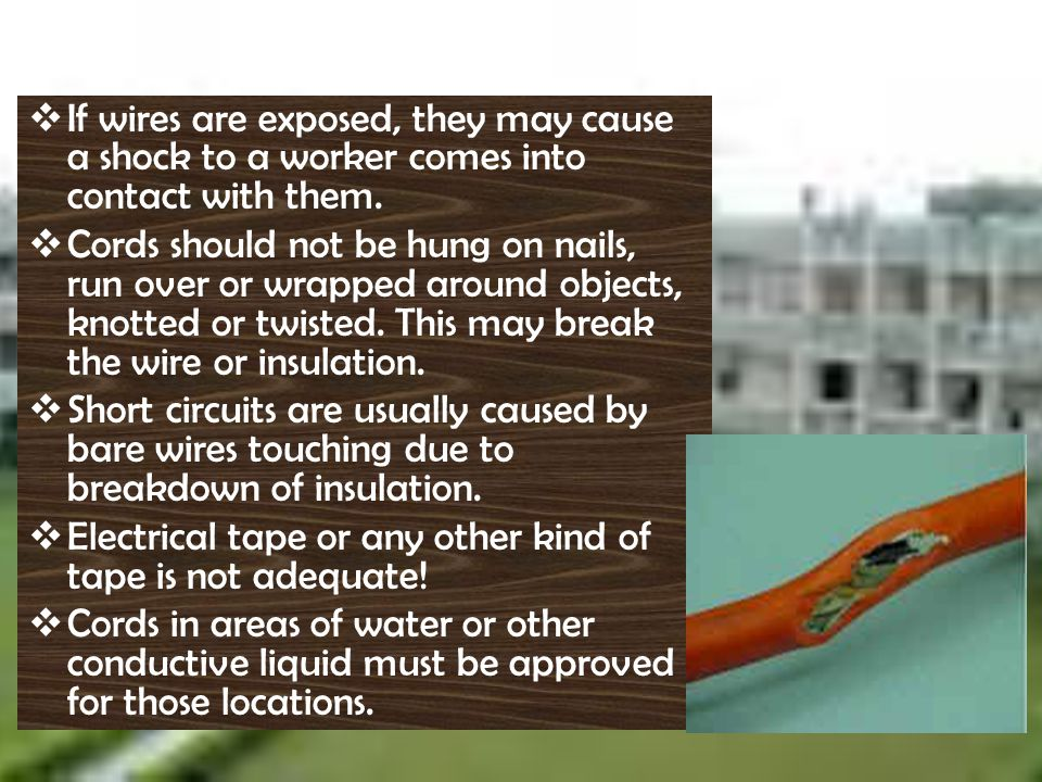 I f wires are exposed, they may cause a shock to a worker comes into contact with them. C ords should not be hung on nails, run over or wrapped around