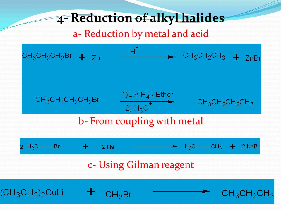 4- Reduction of alkyl halides a- Reduction by metal and acid b- From coupling with metal c- Using Gilman reagent