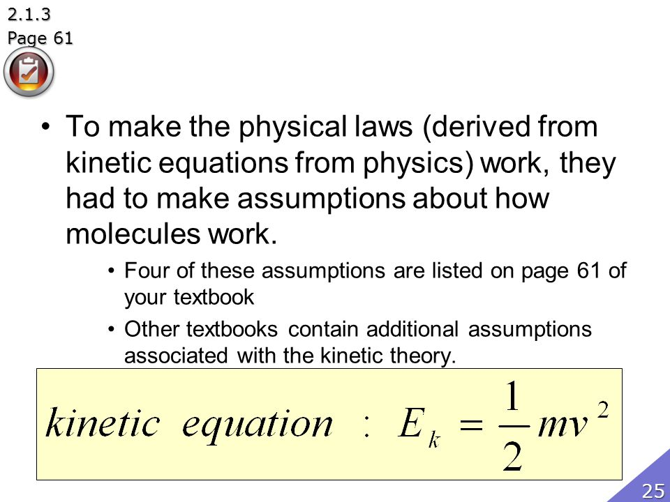 To make the physical laws (derived from kinetic equations from physics) work, they had to make assumptions about how molecules work.