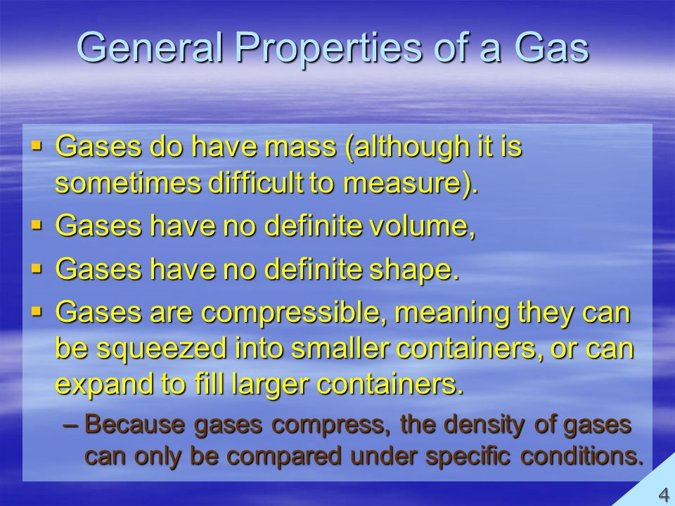 General Properties of a Gas Gases do have mass (although it is sometimes difficult to measure).