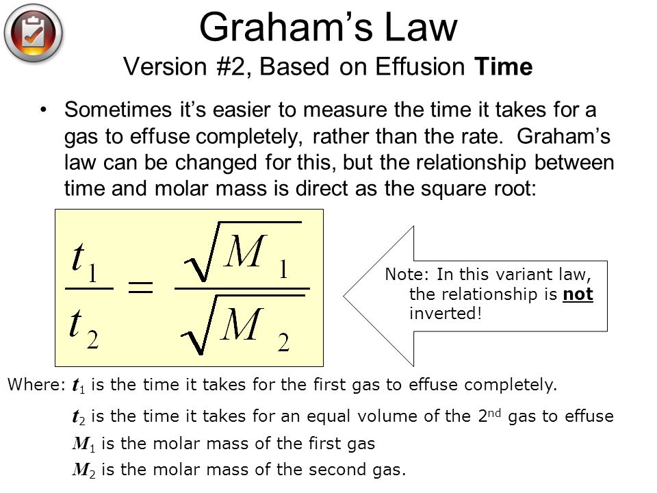 Grahams Law Version #2, Based on Effusion Time Sometimes its easier to measure the time it takes for a gas to effuse completely, rather than the rate.