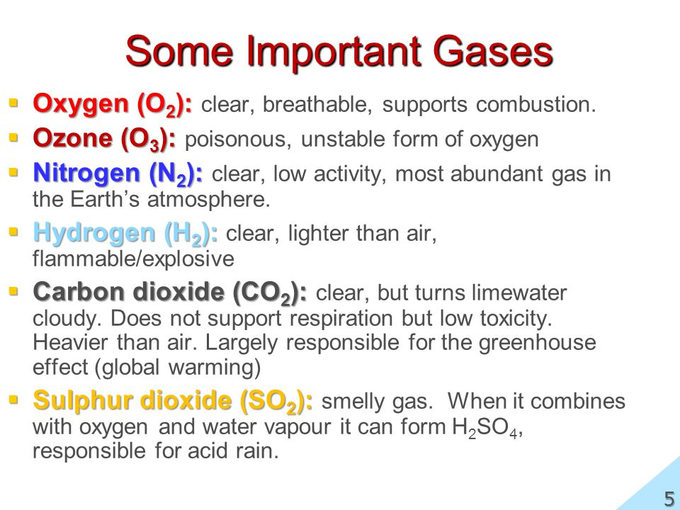 Some Important Gases Oxygen (O 2 ): Oxygen (O 2 ): clear, breathable, supports combustion.