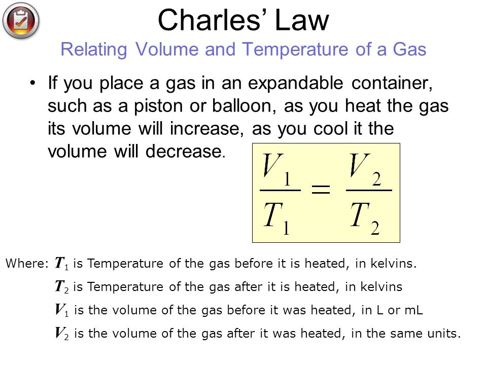 Charles Law Relating Volume and Temperature of a Gas If you place a gas in an expandable container, such as a piston or balloon, as you heat the gas its volume will increase, as you cool it the volume will decrease.