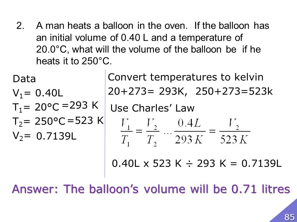 2.A man heats a balloon in the oven. If the balloon has an initial volume of 0.40 L and a temperature of 20.0°C, what will the volume of the balloon b