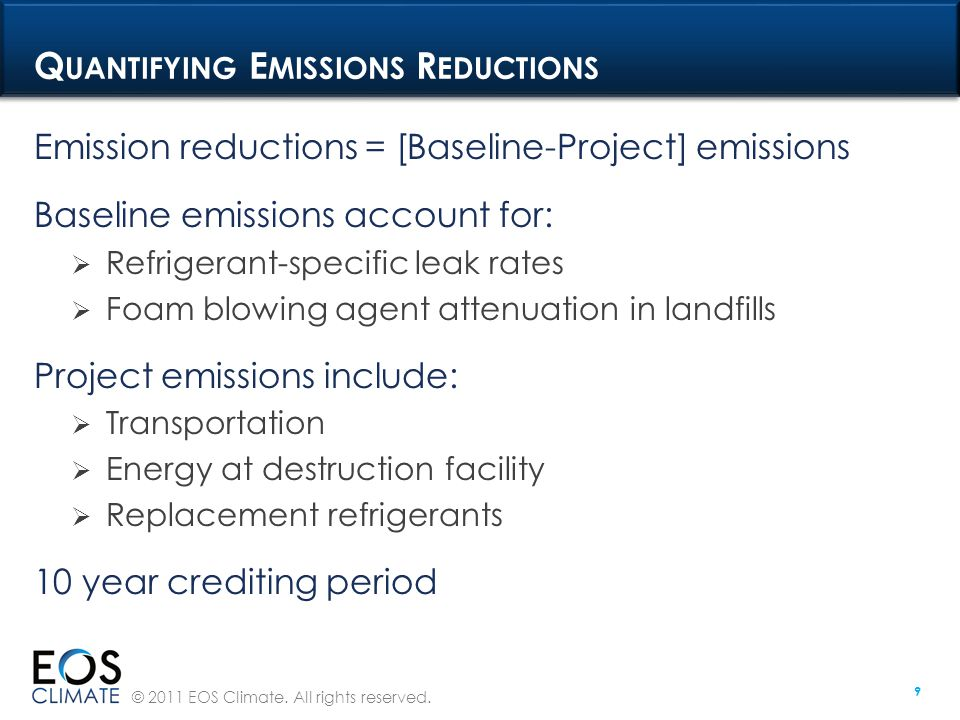 © 2011 EOS Climate. All rights reserved. 9 Q UANTIFYING E MISSIONS R EDUCTIONS Emission reductions = [Baseline-Project] emissions Baseline emissions a