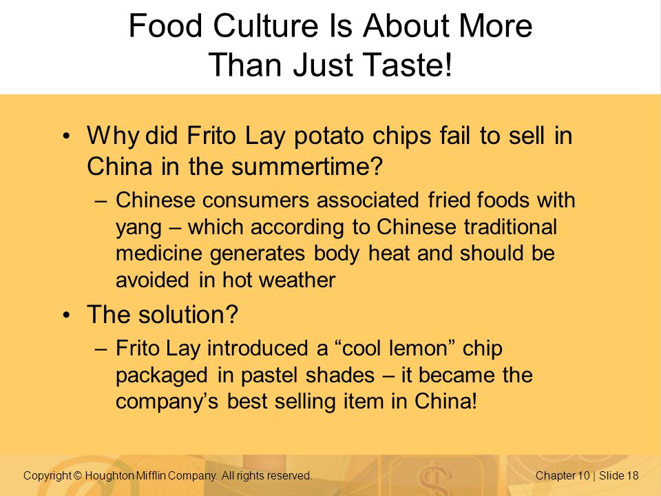 Copyright © Houghton Mifflin Company. All rights reserved.Chapter 10 | Slide 18 Food Culture Is About More Than Just Taste! Why did Frito Lay potato c