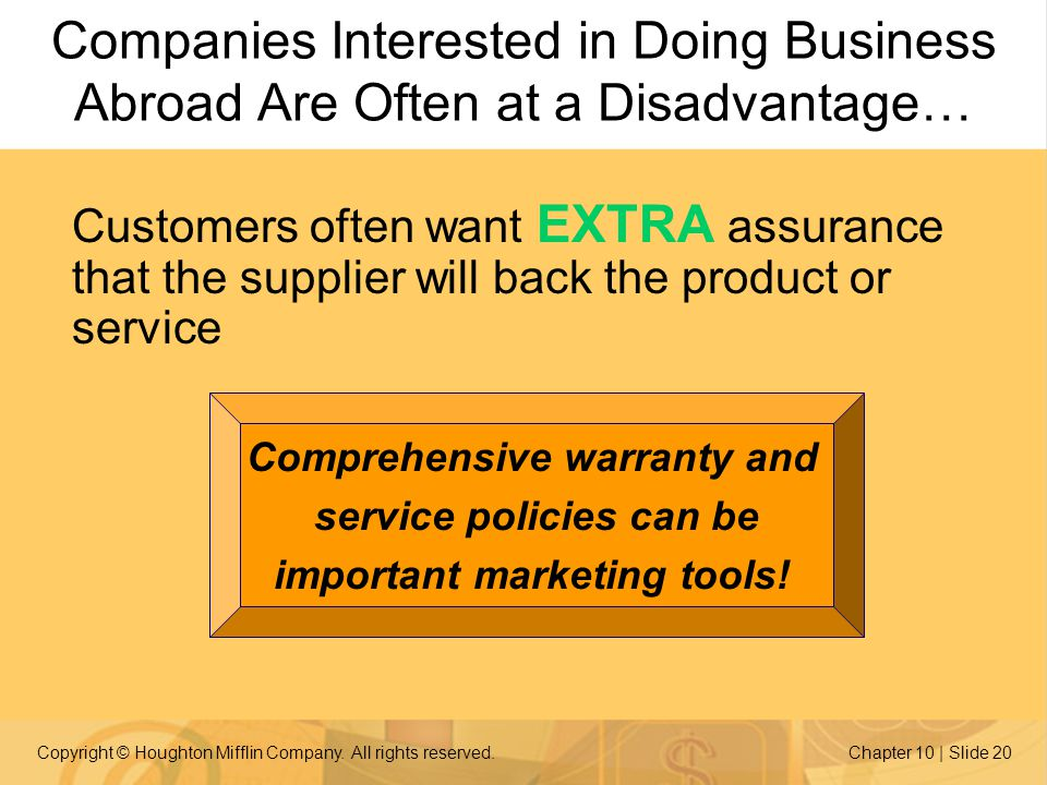 Copyright © Houghton Mifflin Company. All rights reserved.Chapter 10 | Slide 20 Customers often want EXTRA assurance that the supplier will back the p