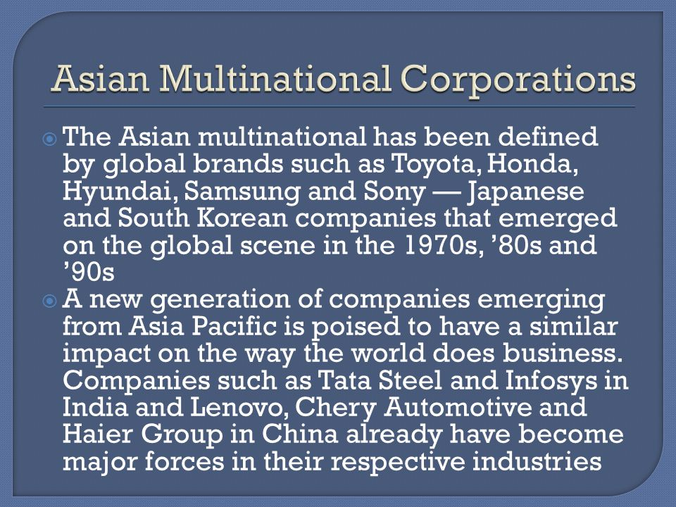 The Asian multinational has been defined by global brands such as Toyota, Honda, Hyundai, Samsung and Sony Japanese and South Korean companies that em